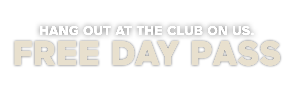 Hang Out At The Club On Us. Free Day Pass